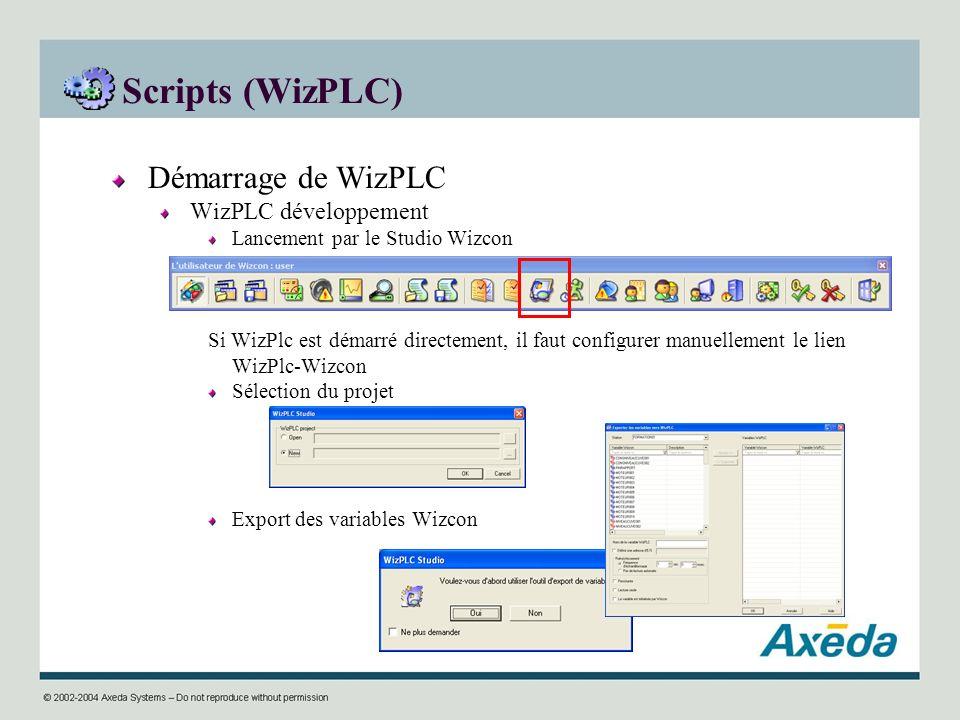 Scripts (WizPLC) Démarrage de WizPLC WizPLC développement Lancement par le Studio Wizcon Si WizPlc est démarré directement, il faut configurer manuell