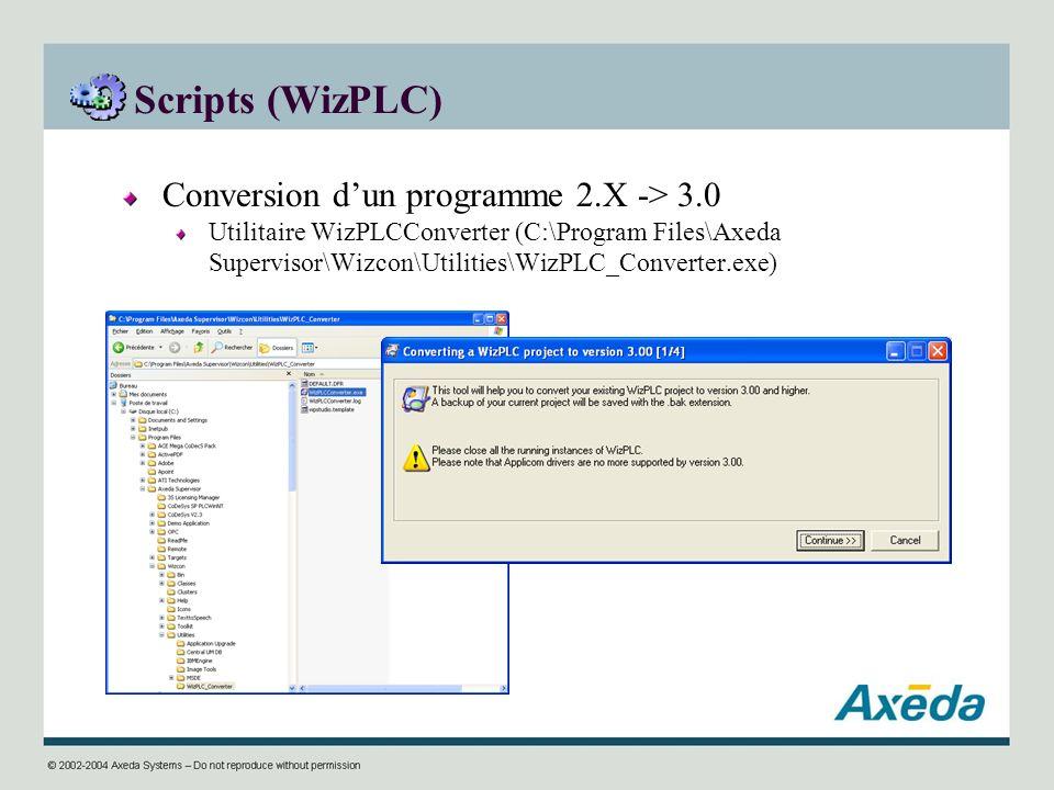 Scripts (WizPLC) Conversion dun programme 2.X -> 3.0 Utilitaire WizPLCConverter (C:\Program Files\Axeda Supervisor\Wizcon\Utilities\WizPLC_Converter.e