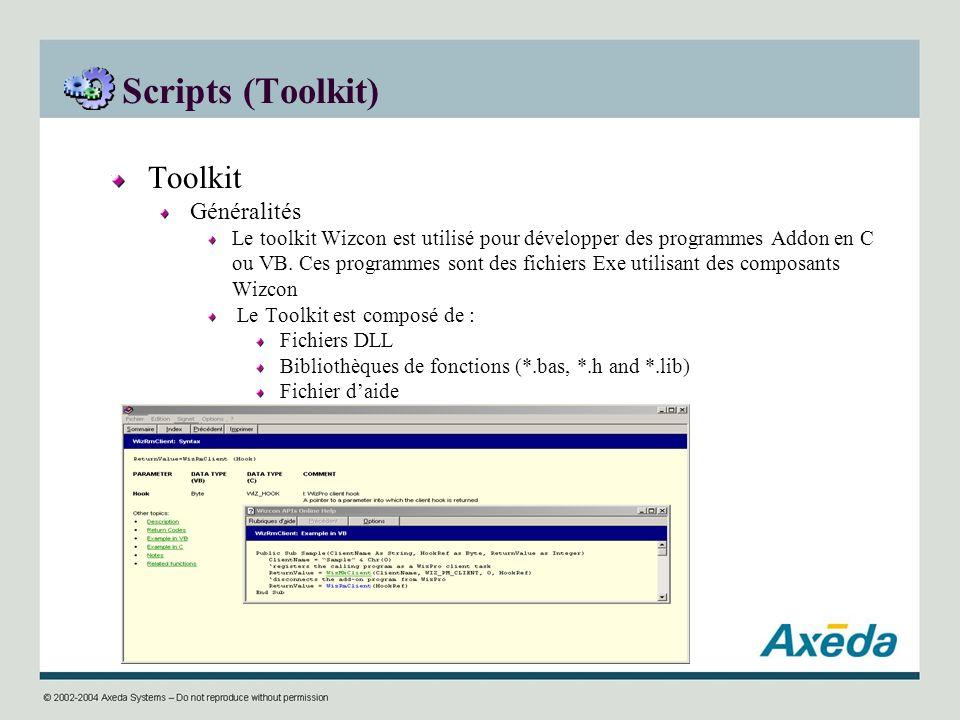 Scripts (Toolkit) Toolkit Généralités Le toolkit Wizcon est utilisé pour développer des programmes Addon en C ou VB. Ces programmes sont des fichiers