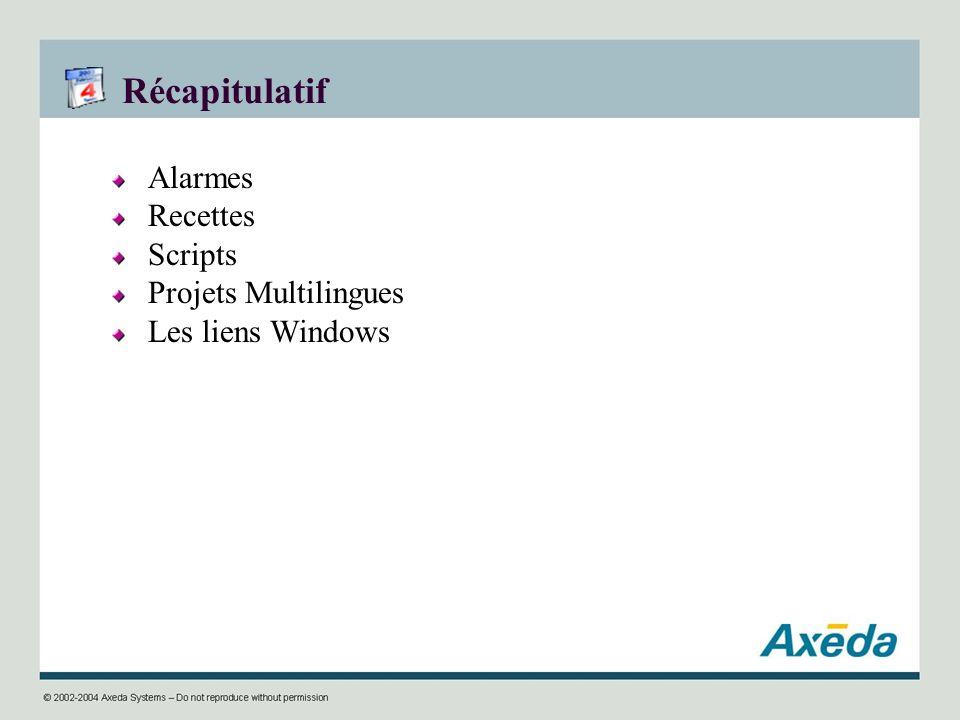 Récapitulatif Alarmes Recettes Scripts Projets Multilingues Les liens Windows