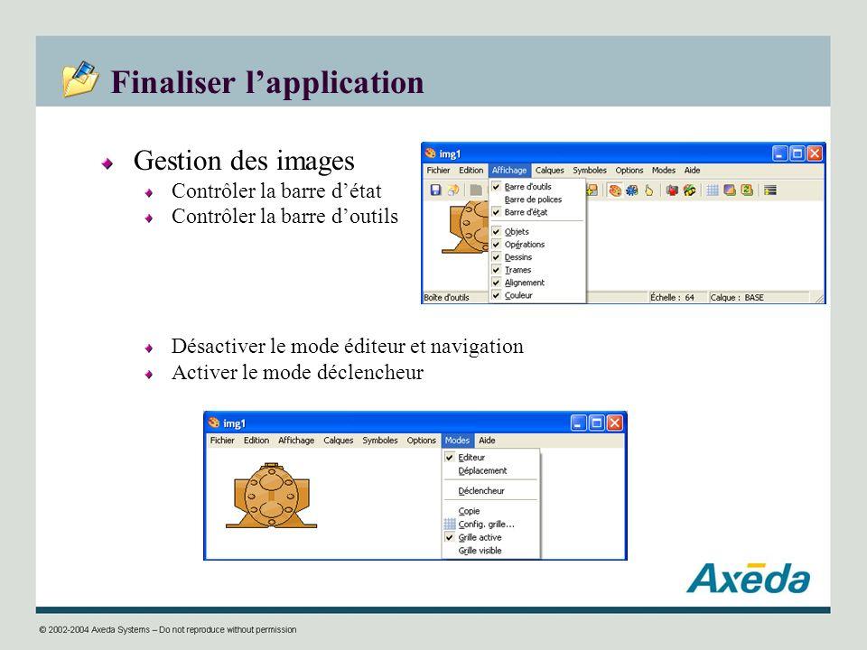 Finaliser lapplication Gestion des images Contrôler la barre détat Contrôler la barre doutils Désactiver le mode éditeur et navigation Activer le mode