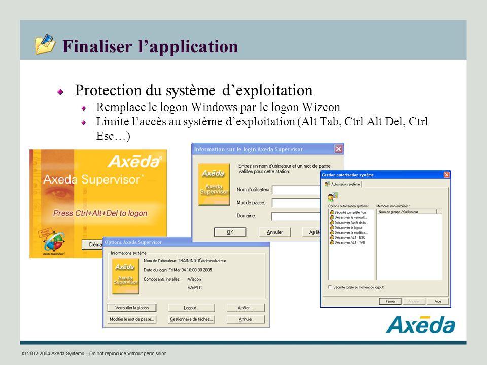 Finaliser lapplication Protection du système dexploitation Remplace le logon Windows par le logon Wizcon Limite laccès au système dexploitation (Alt T