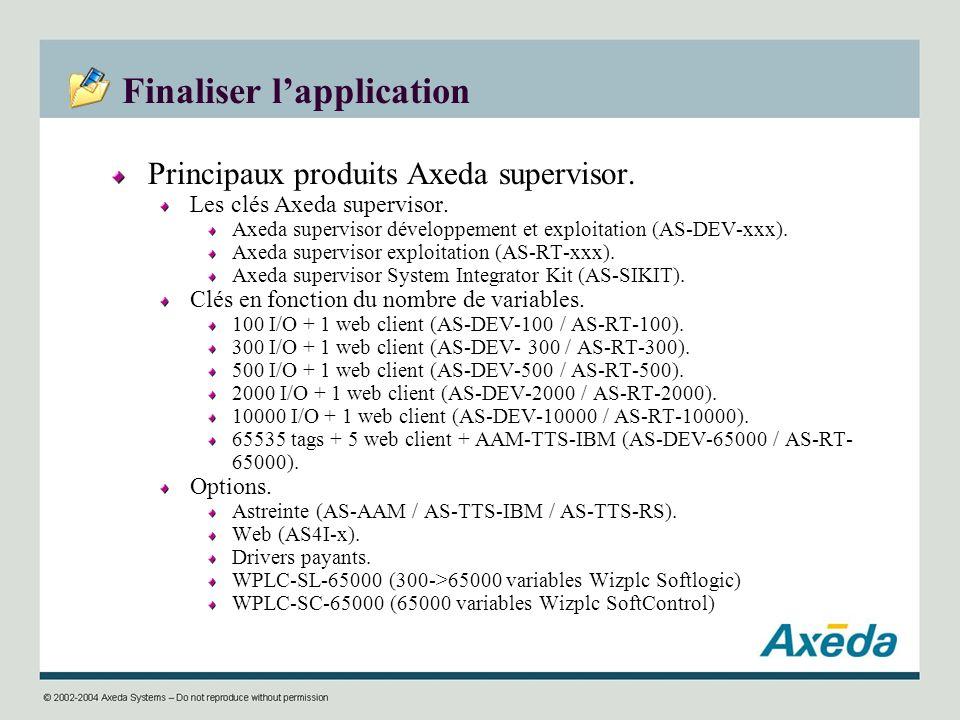 Finaliser lapplication Principaux produits Axeda supervisor. Les clés Axeda supervisor. Axeda supervisor développement et exploitation (AS-DEV-xxx). A