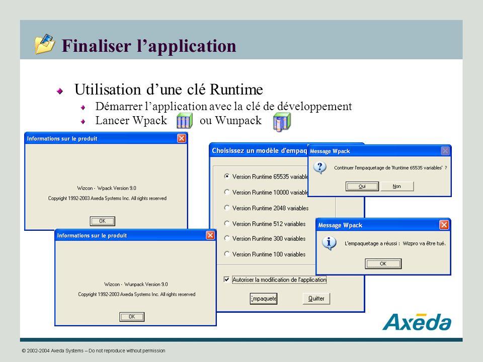 Finaliser lapplication Utilisation dune clé Runtime Démarrer lapplication avec la clé de développement Lancer Wpack ou Wunpack