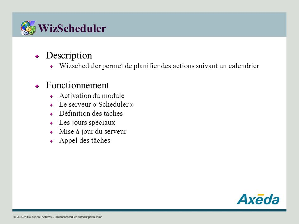 WizScheduler Description Wizscheduler permet de planifier des actions suivant un calendrier Fonctionnement Activation du module Le serveur « Scheduler