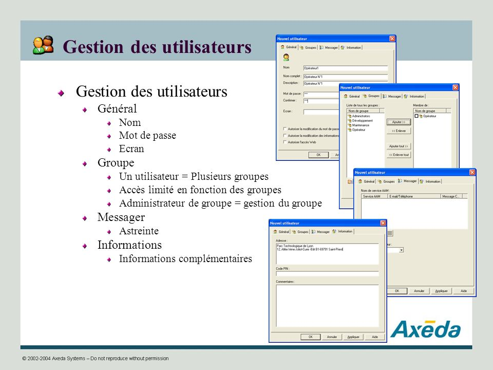 Gestion des utilisateurs Général Nom Mot de passe Ecran Groupe Un utilisateur = Plusieurs groupes Accès limité en fonction des groupes Administrateur