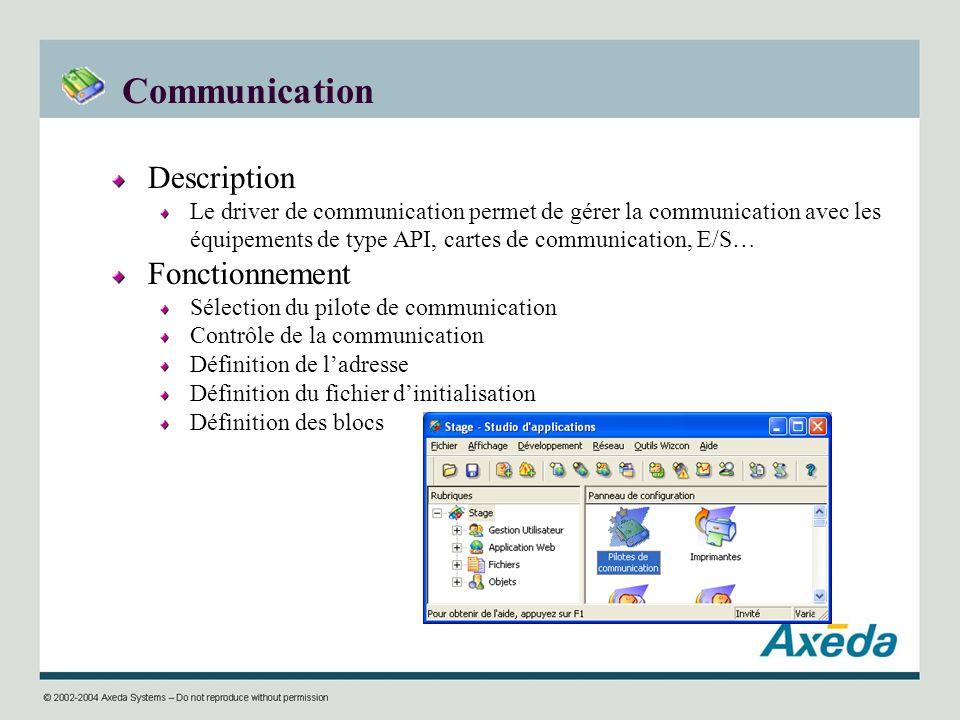 Communication Description Le driver de communication permet de gérer la communication avec les équipements de type API, cartes de communication, E/S…