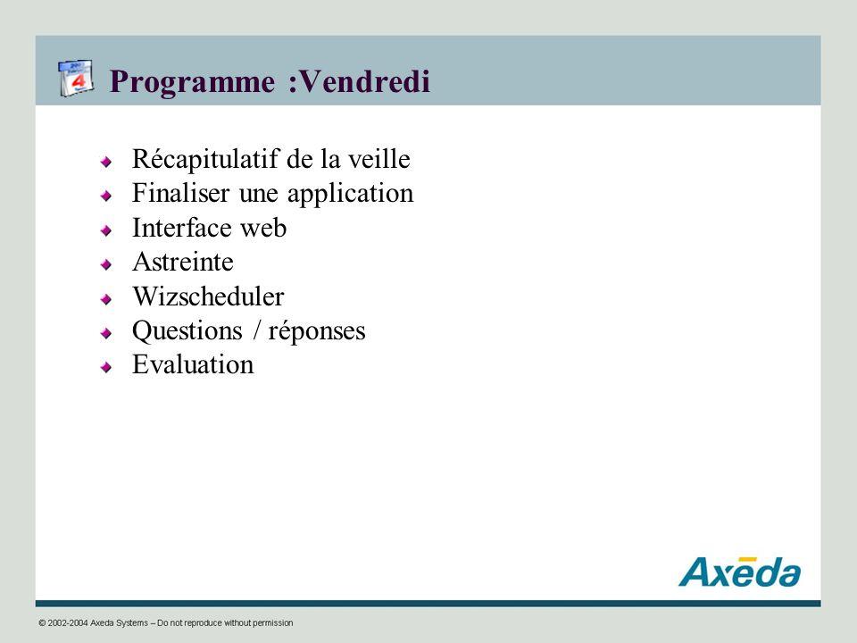 Programme :Vendredi Récapitulatif de la veille Finaliser une application Interface web Astreinte Wizscheduler Questions / réponses Evaluation