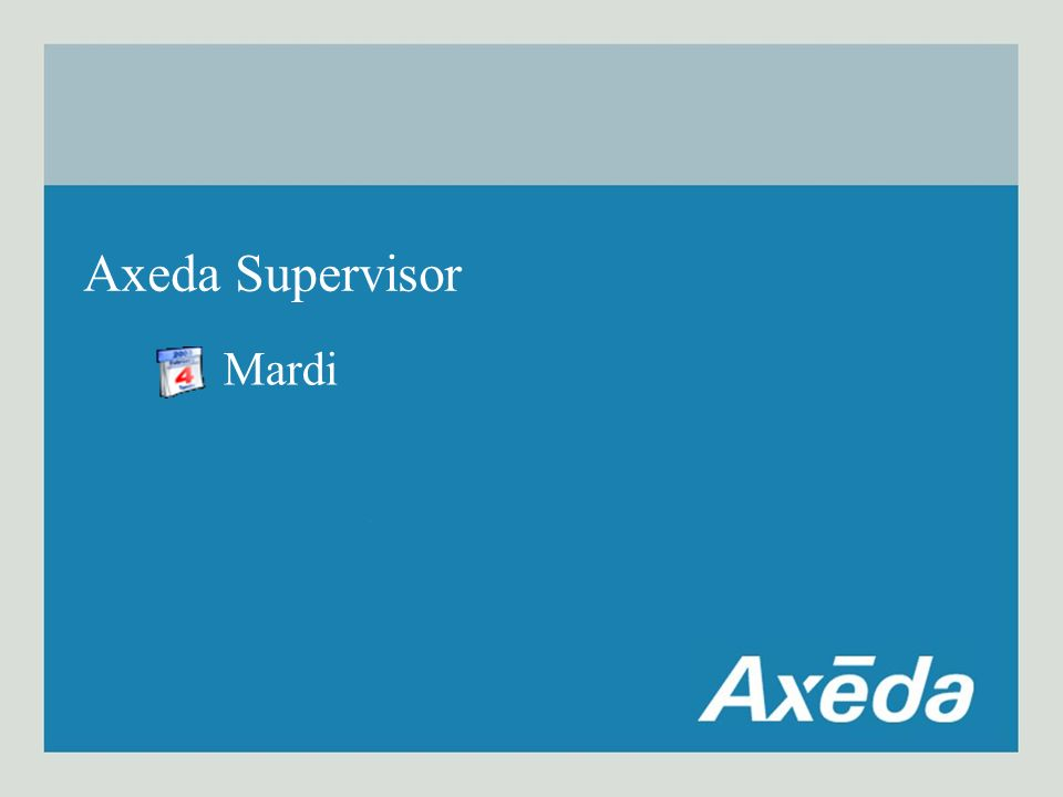 Mardi Axeda Supervisor