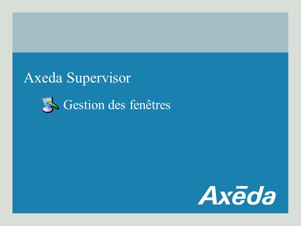Gestion des fenêtres Axeda Supervisor