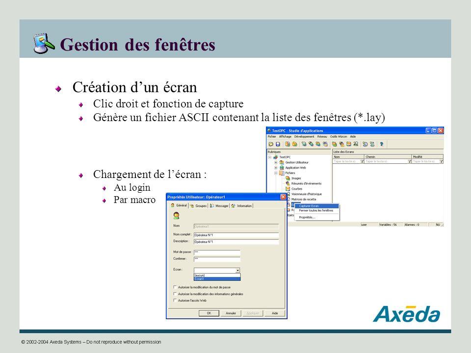 Gestion des fenêtres Création dun écran Clic droit et fonction de capture Génère un fichier ASCII contenant la liste des fenêtres (*.lay) Chargement d
