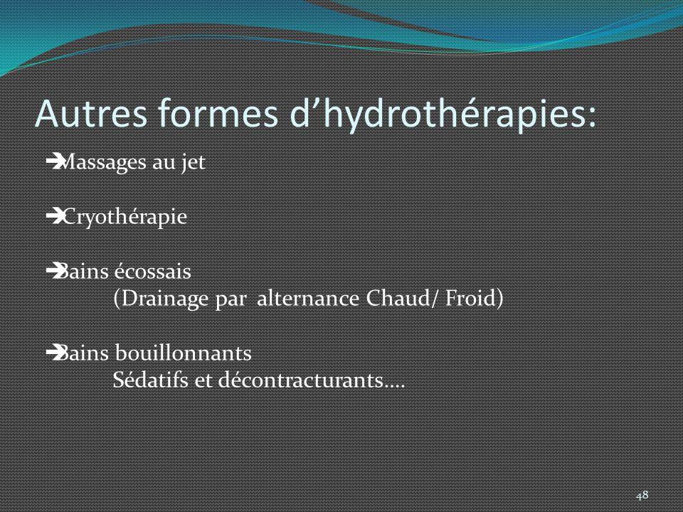 Autres formes dhydrothérapies: 48 Massages au jet Cryothérapie Bains écossais (Drainage par alternance Chaud/ Froid) Bains bouillonnants Sédatifs et d