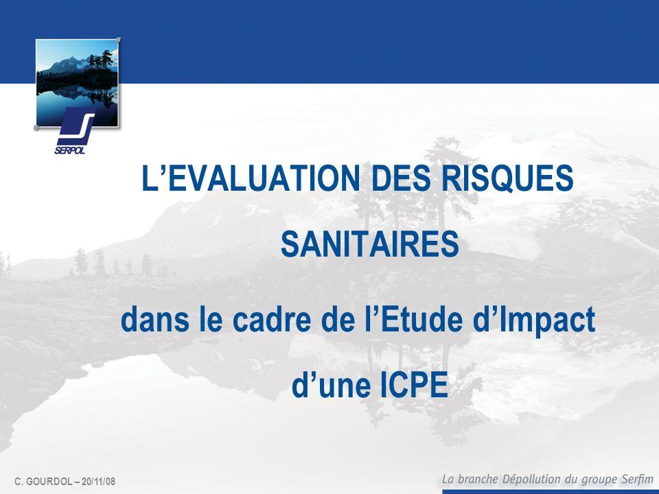 C. GOURDOL – 20/11/08 LEVALUATION DES RISQUES SANITAIRES dans le cadre de lEtude dImpact dune ICPE