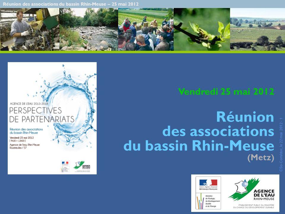 Réunion des associations du bassin Rhin-Meuse – 25 mai 2012 CSo-Com/doc, le 22 mai 2012 - 12 Recettes de lagence de leau = redevances, recettes fiscales environnementales encadrées par la loi et adoptées par le comité de bassin