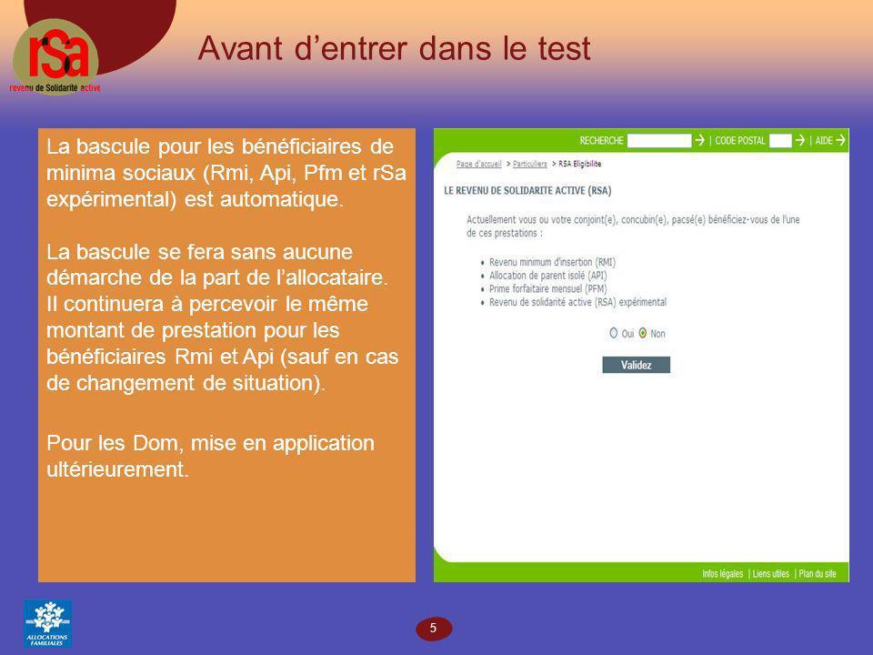 5 Avant dentrer dans le test La bascule pour les bénéficiaires de minima sociaux (Rmi, Api, Pfm et rSa expérimental) est automatique.
