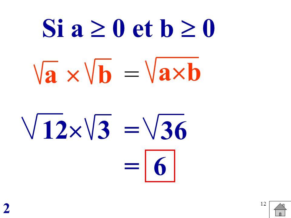 12 ab = a b Si a 0 et b 0 123 = 36 =6 2