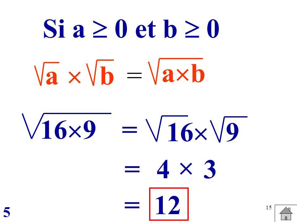 15 ab = a b Si a 0 et b 0 169 = 16 9 =4 3 12= 5