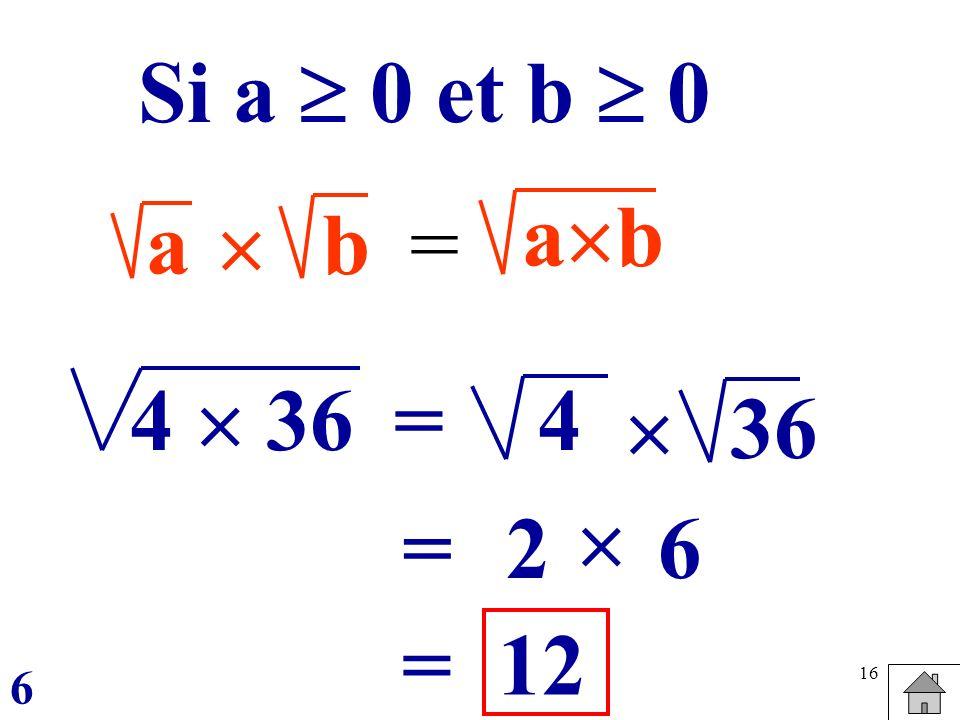 16 ab = a b Si a 0 et b 0 36 = 4 36 =2 6 12= 4 6