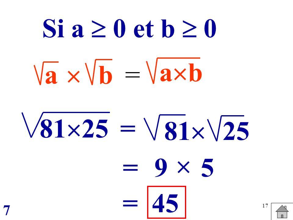 17 ab = a b Si a 0 et b 0 8125 = 81 25 =9 5 45= 7