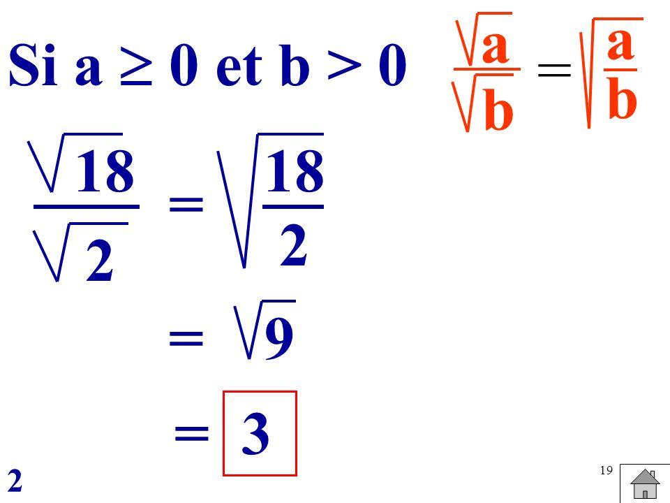 19 a b = abab Si a 0 et b > 0 9= 3 18 2 = 2 = 2
