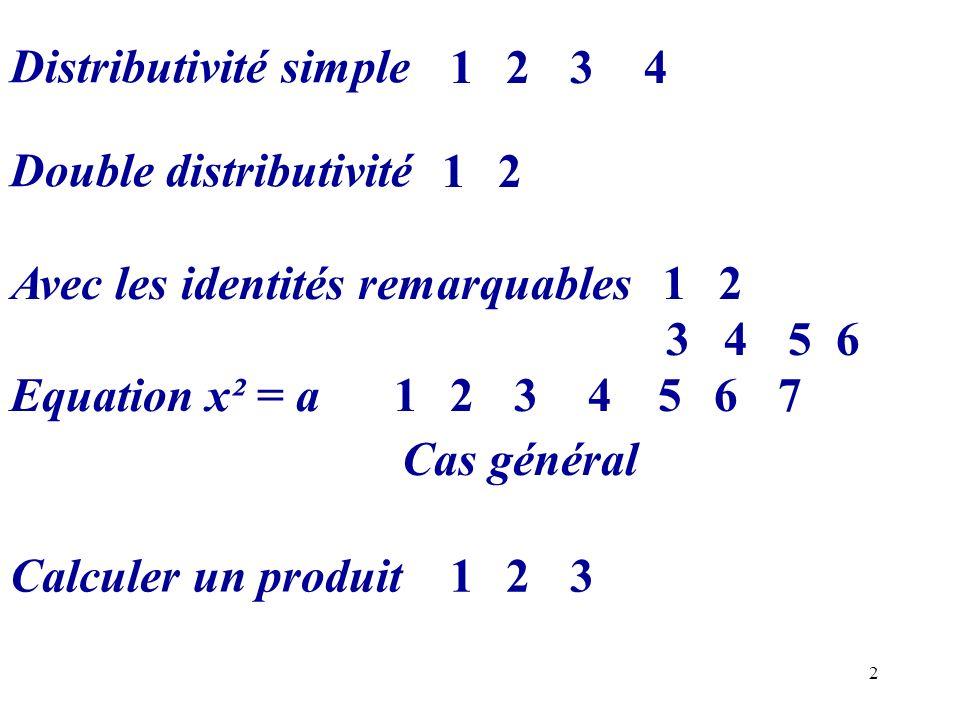 2 Avec les identités remarquables2 34 1 Double distributivité 21 Distributivité simple 2341 Calculer un produit 231 Equation x² = a2341675 Cas général