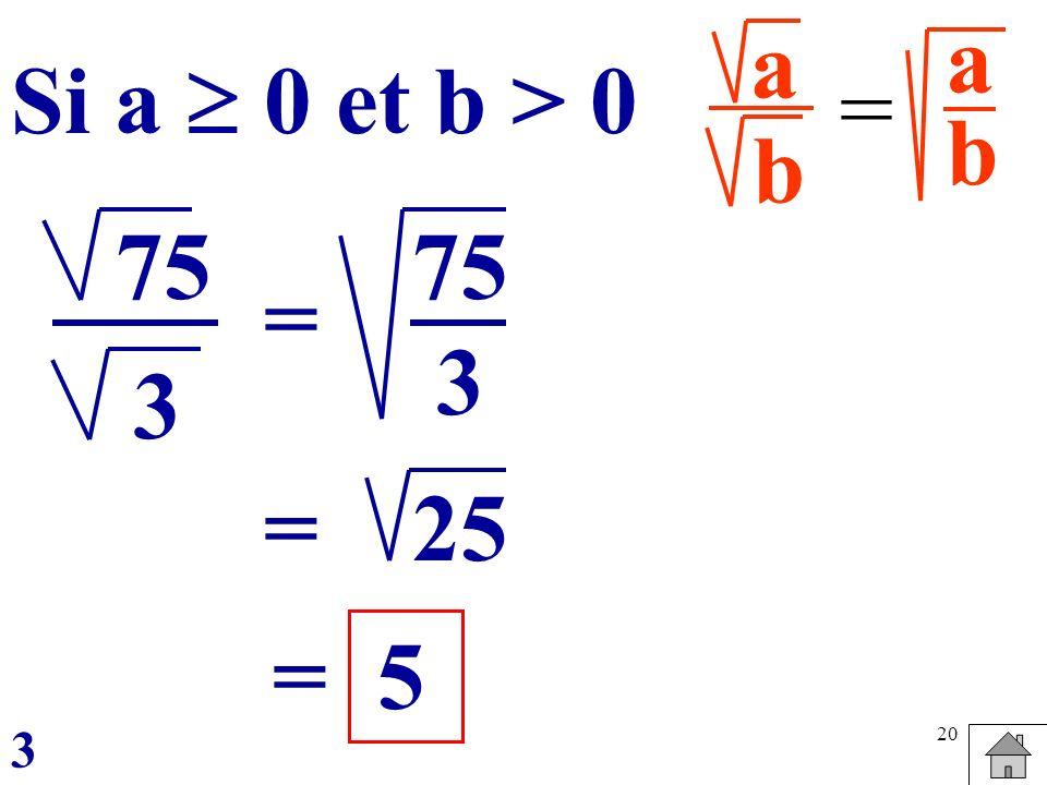 20 a b = abab Si a 0 et b > 0 25= 5 75 3 = 3 = 3