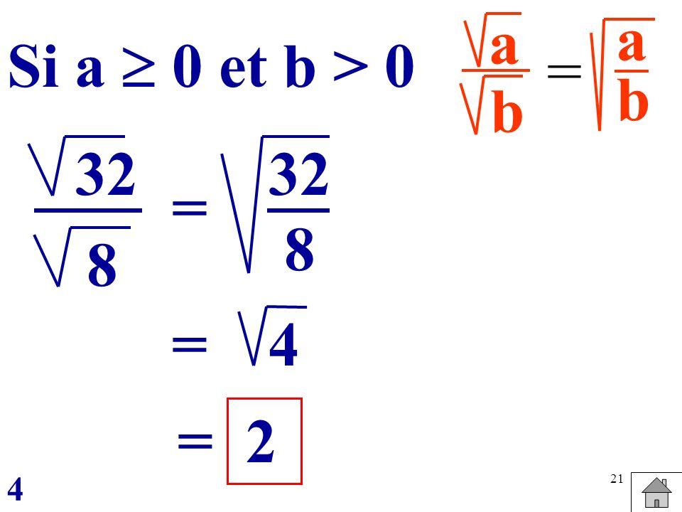 21 a b = abab Si a 0 et b > 0 4= 2 32 8 = 8 = 4