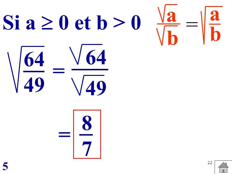 22 a b = abab Si a 0 et b > 0 = = 64 49 64 49 8787 5