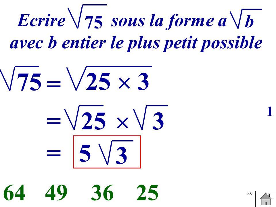 29 Ecrire sous la forme a avec b entier le plus petit possible b 75 = 25 3 25364964 25= 3 =5 3 1