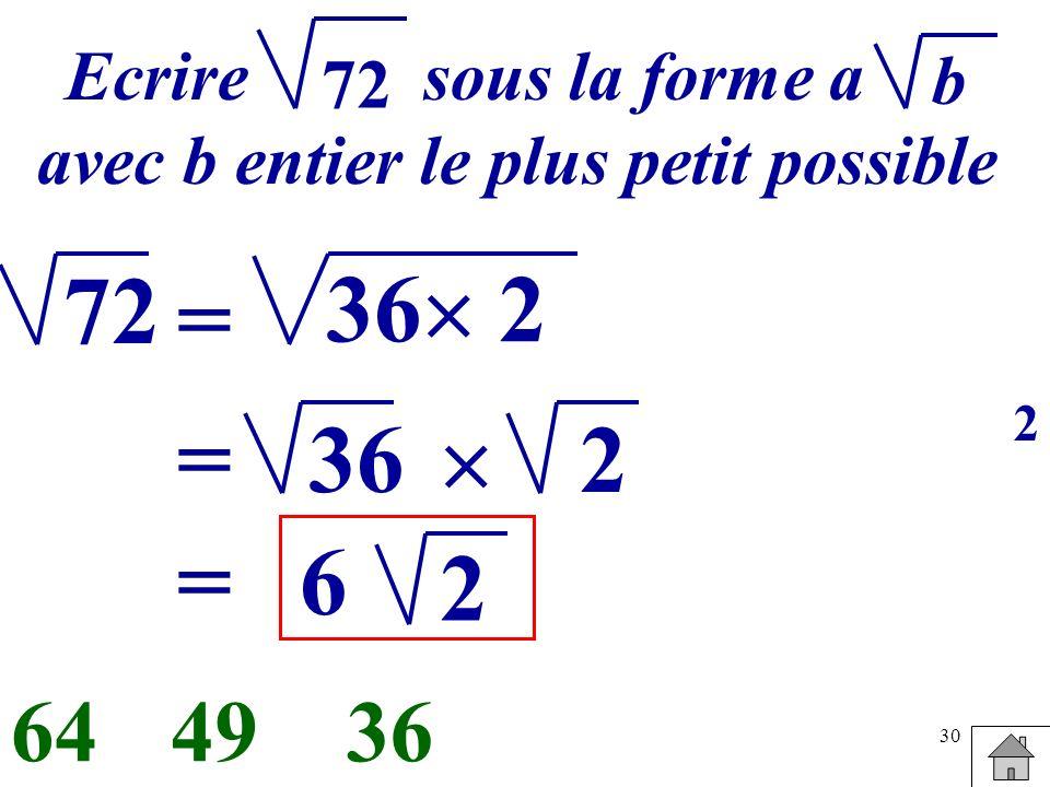 30 Ecrire sous la forme a avec b entier le plus petit possible b 72 = 36 2 364964 36= 2 =6 2 2