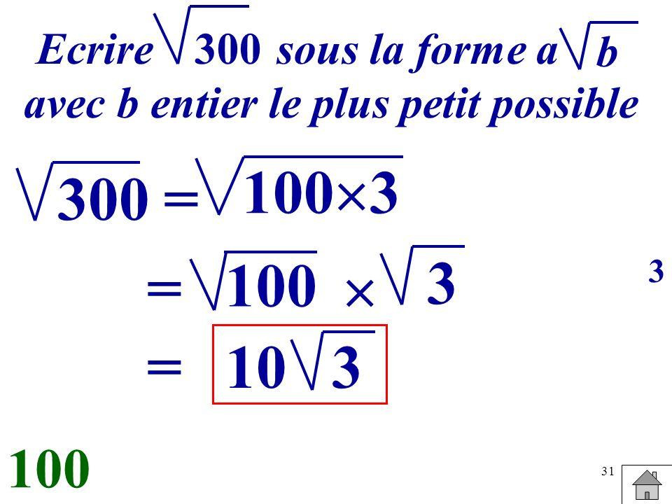 31 Ecrire sous la forme a avec b entier le plus petit possible b 300 = 100 3 100 = 3 =103 100 3