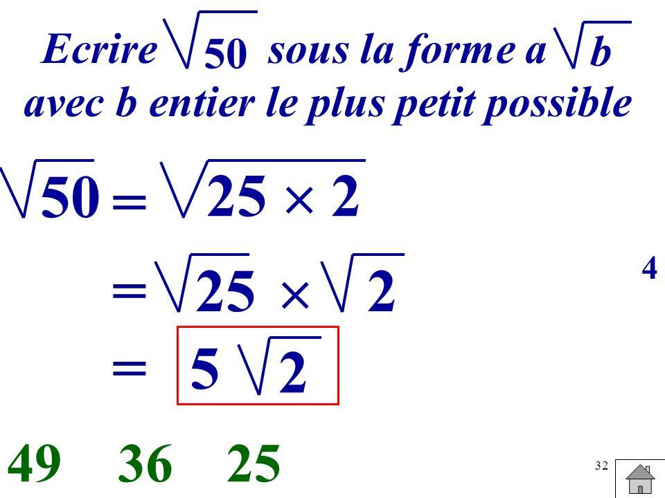 32 Ecrire sous la forme a avec b entier le plus petit possible b 50 = 25 2 253649 25= 2 =5 2 4
