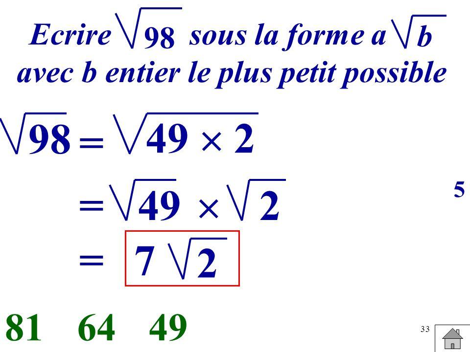 33 Ecrire sous la forme a avec b entier le plus petit possible b 98 = 49 2 496481 49= 2 =7 2 5