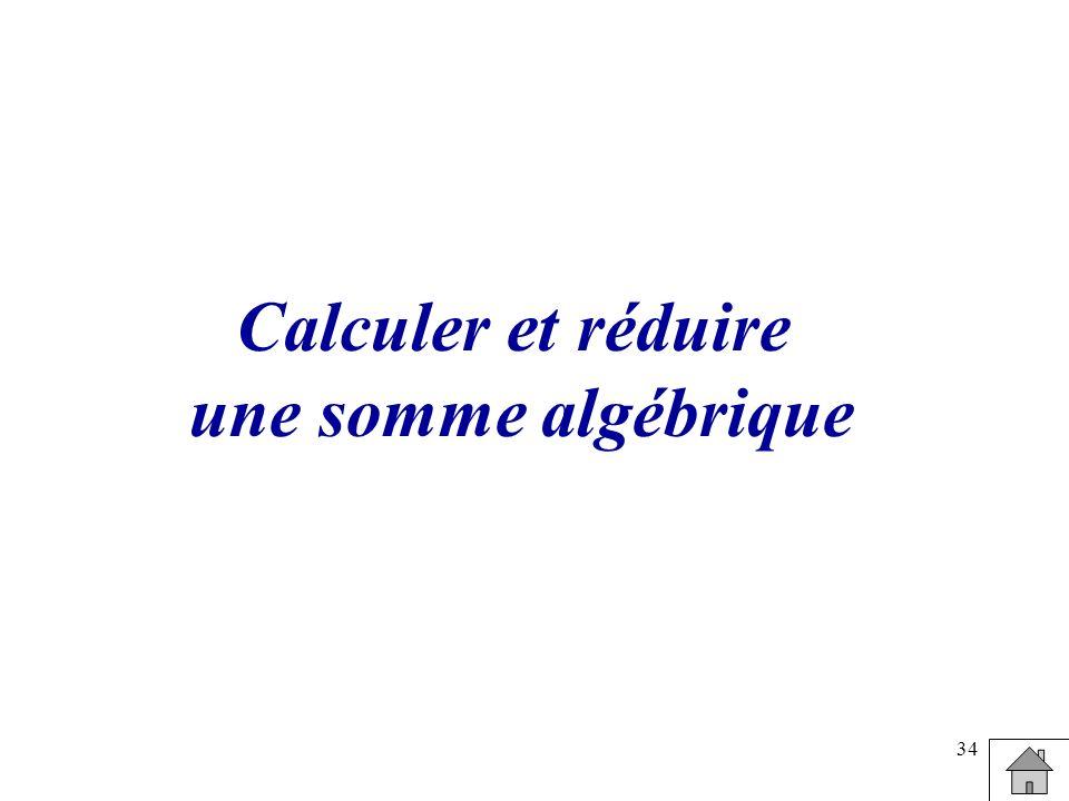 34 Calculer et réduire une somme algébrique