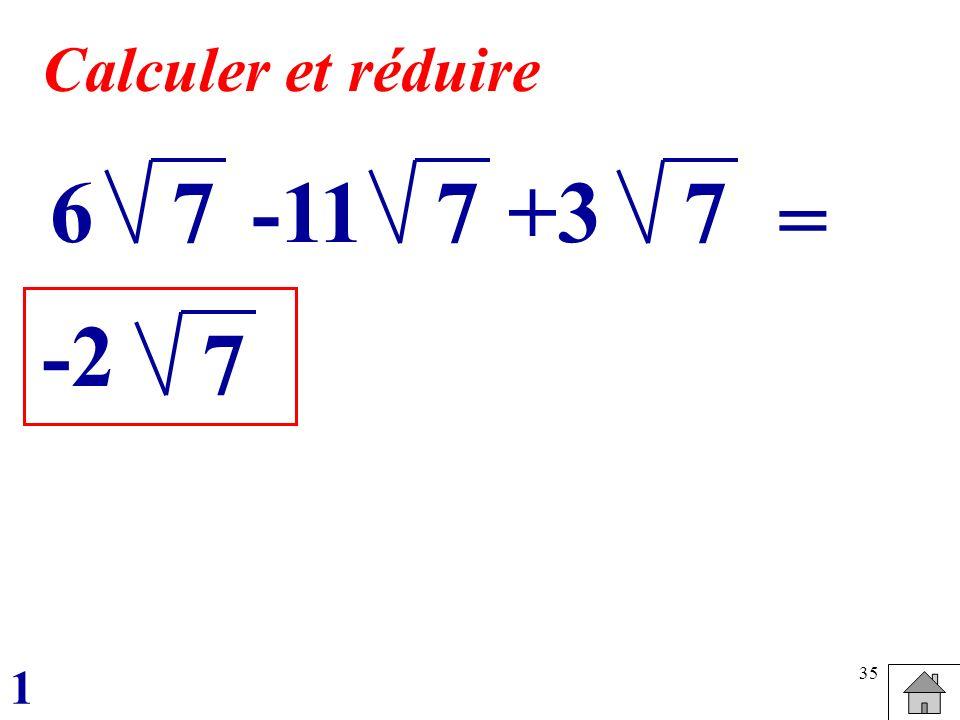 35 7 Calculer et réduire 6-11+377 = -2 7 1