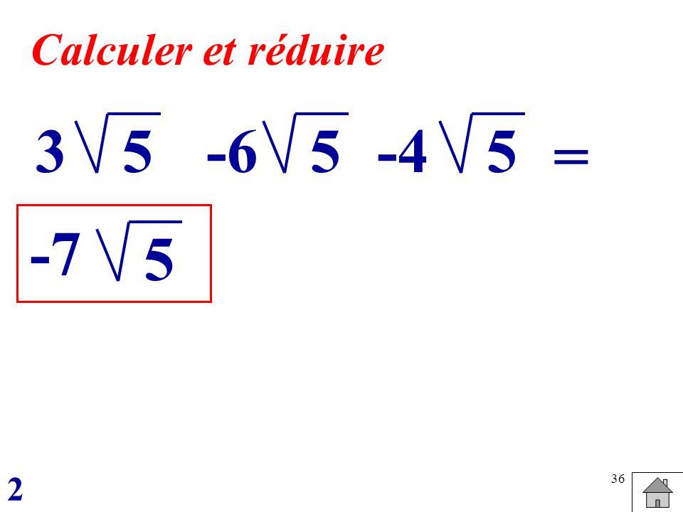 36 5 Calculer et réduire 3-6-455 = -7 5 2