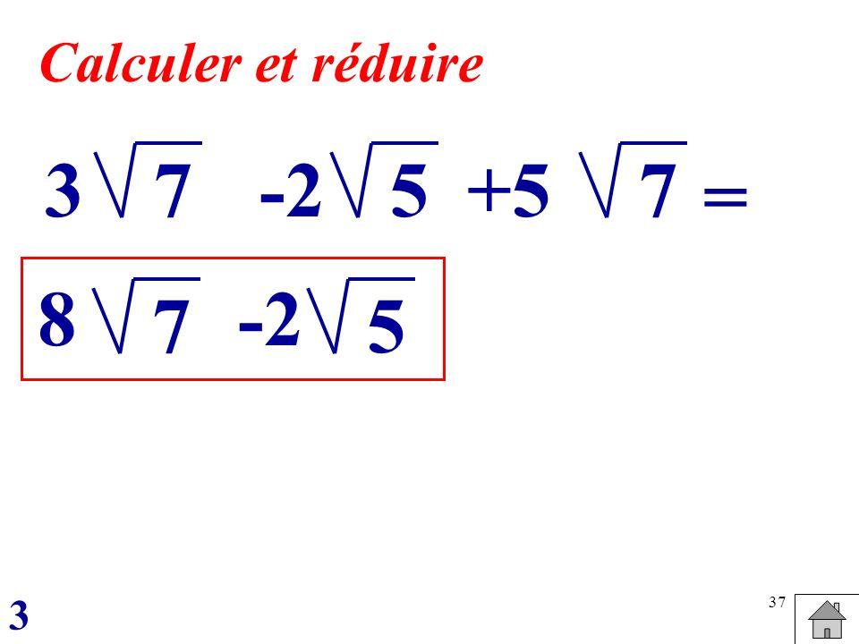 37 7 Calculer et réduire 3-2+557 = 8 7 -2 5 3