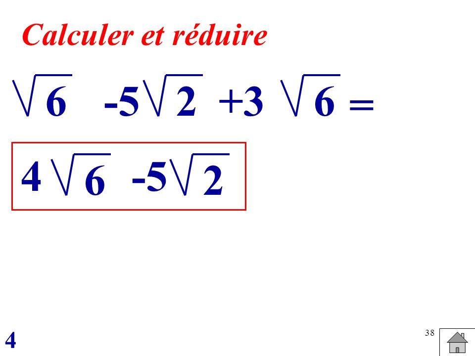 38 6 Calculer et réduire -5+326 = 4 6 -5 2 4