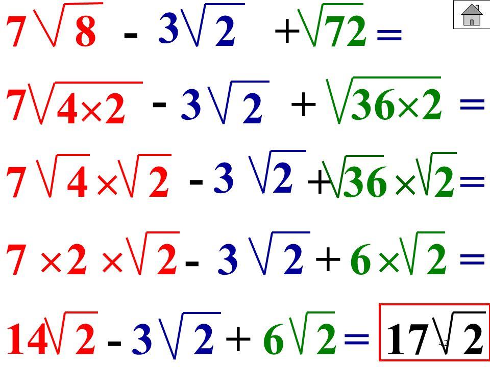 42 87-+272 = 74 7 - 4 2 + 36 2 -2 +362 7 2-2+2 36 14 2-2+ 623=172 3 3 3 2 = = = 2 2