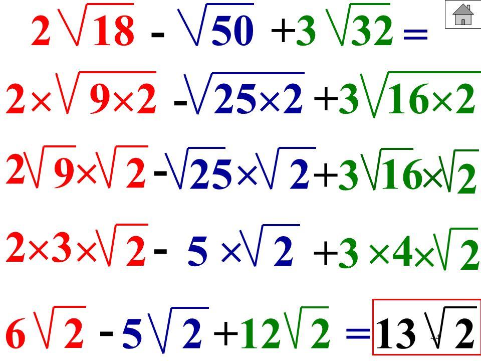 44 182-+3+35032 = 2 92 9 2 2 - 25 2 +3+3 16 2 - 252 +3+3 16 2 2 2 - 2 +3+3 2 3 5 4 62 - 2+1225=132