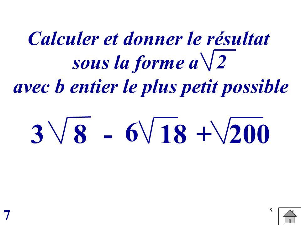 51 Calculer et donner le résultat sous la forme a avec b entier le plus petit possible 7 2 83-+18200 6