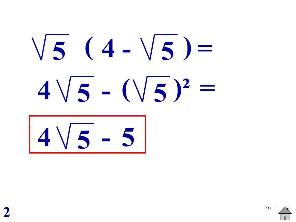 56 5 ( 4 - 5 ) 5 4- 5 ()² = = 5 4-5 2