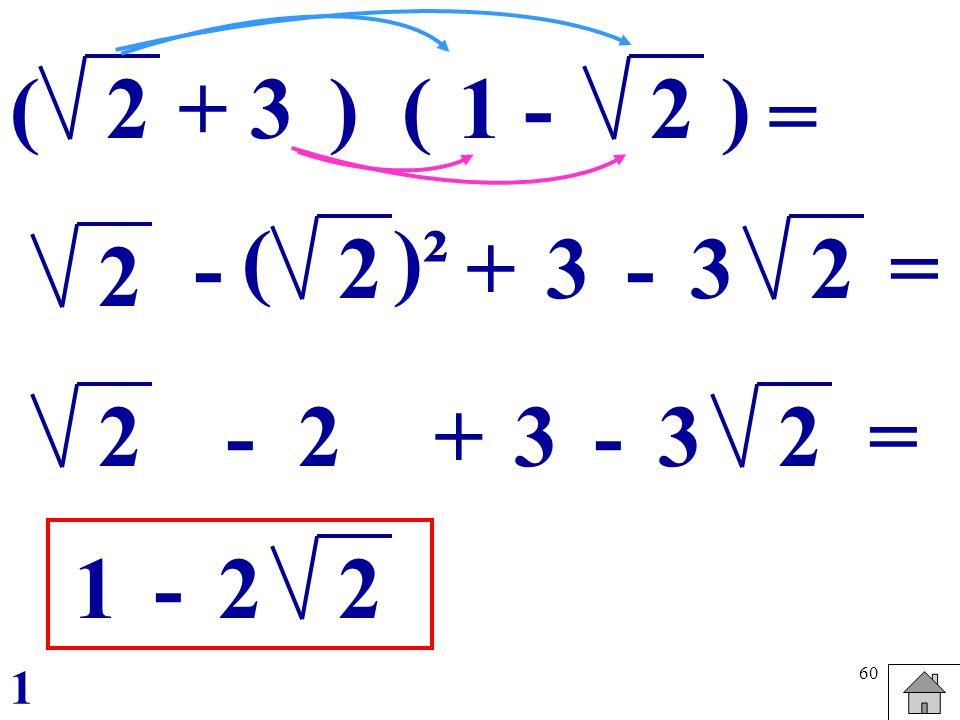 60 2(1 -2) = () +3 2 - 2+ ()² 3-3 2= 2 - +2 3-3 2 = 1-2 2 1