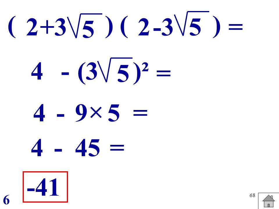 68 ( 2 5 ) = +3 ( 25 ) -3 - 5 (3)² 4 = 4-9 = -41 6 5 4- =45
