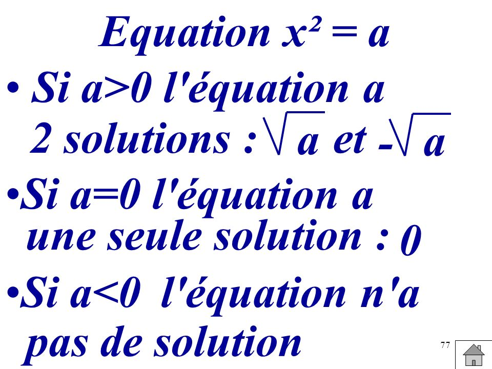 77 Equation x² = a Si a>0 l'équation a a et Si a=0 l'équation a Si a<0l'équation n'a pas de solution une seule solution : 2 solutions : a - 0