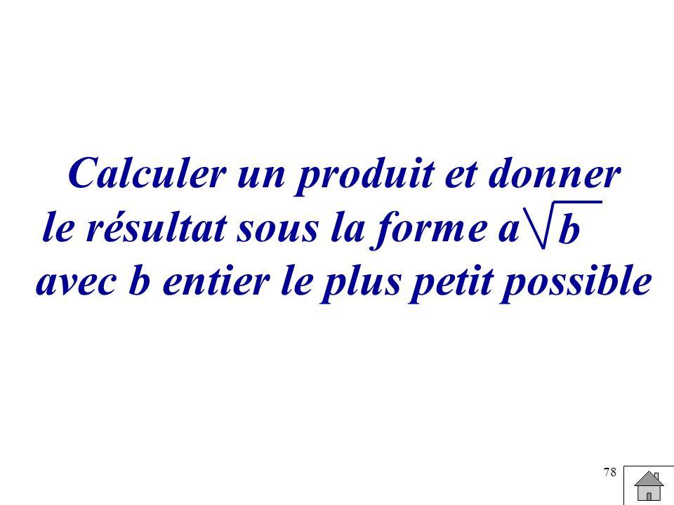 78 Calculer un produit et donner le résultat sous la forme a avec b entier le plus petit possible b