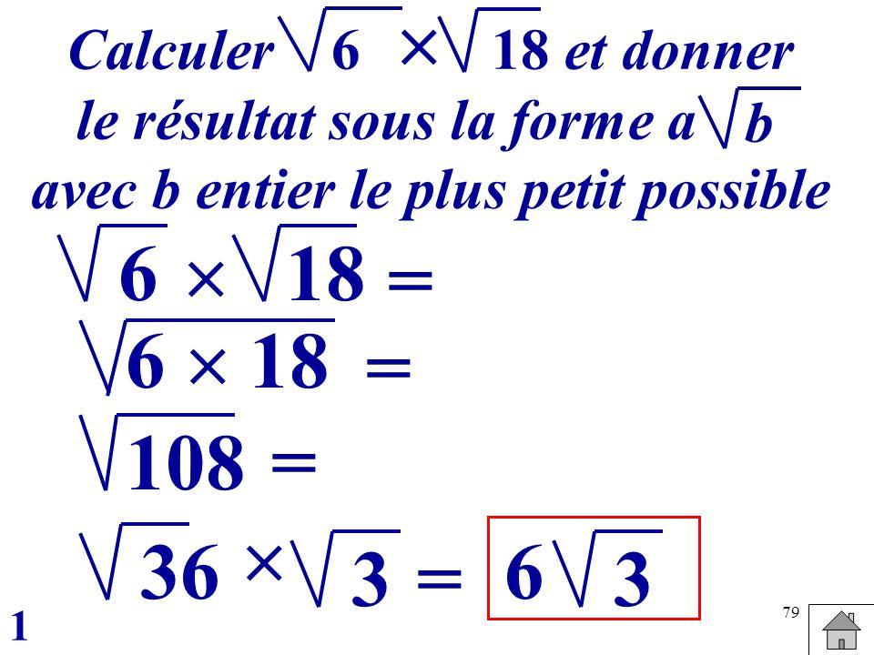 79 18 = 6 = Calculer et donner le résultat sous la forme a avec b entier le plus petit possible b 618 6 18 108 36 = 6 3 1 3 =
