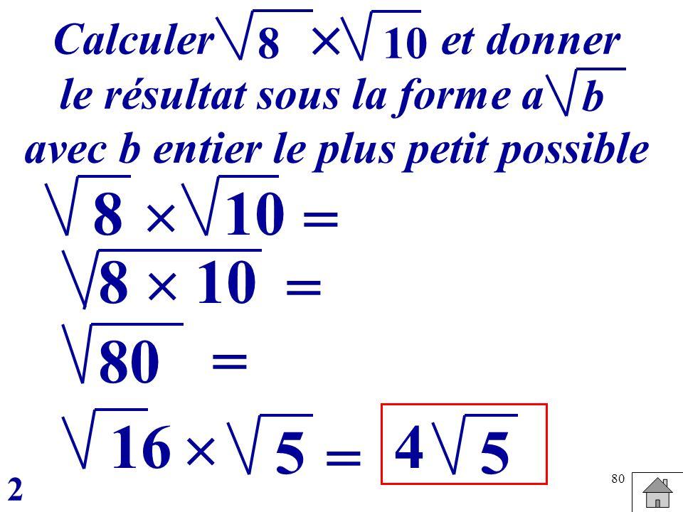 80 10 = 8 = Calculer et donner le résultat sous la forme a avec b entier le plus petit possible b 8 10 80 16 = 4 5 2 5 = 810