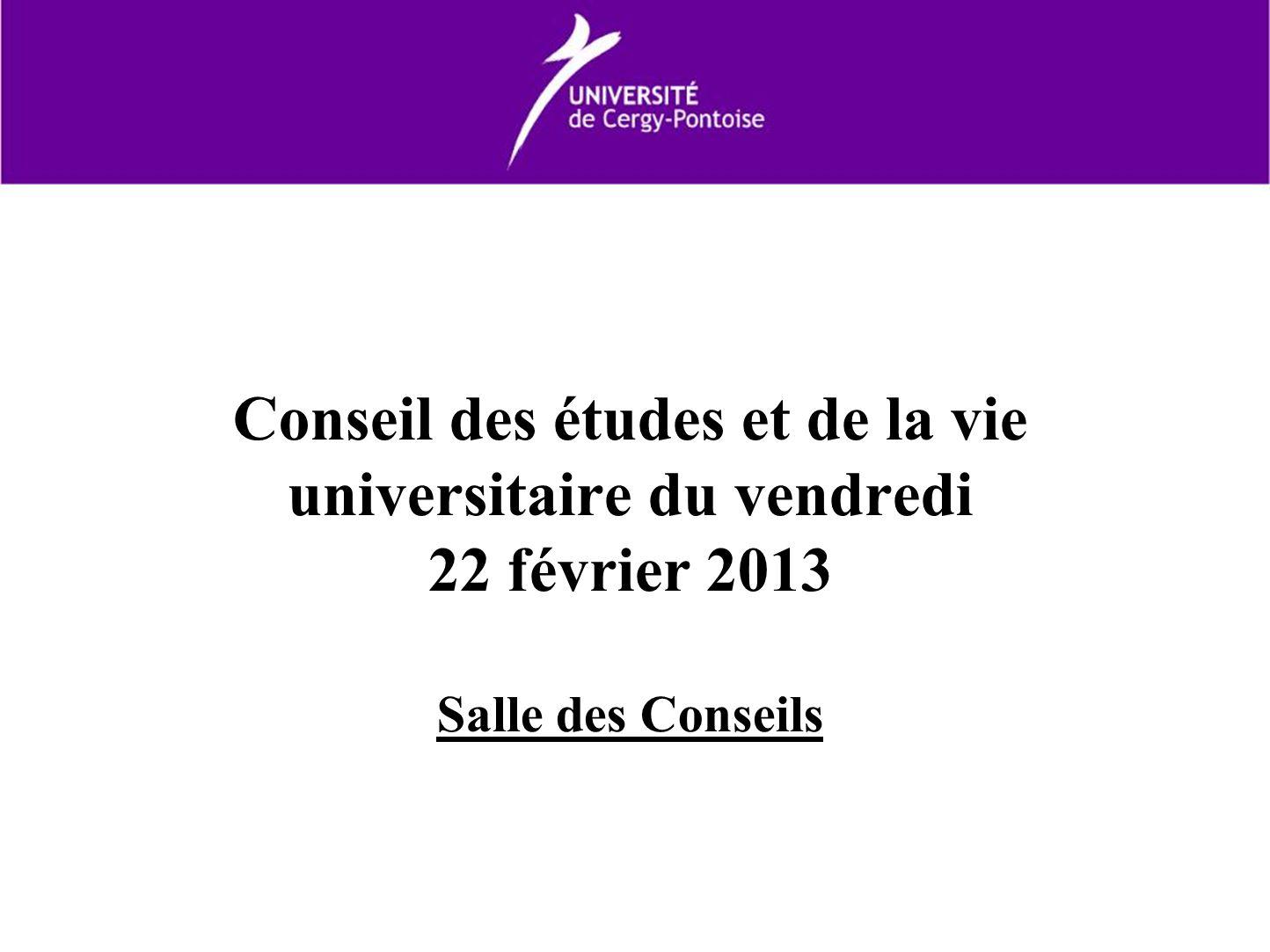 Conseil des études et de la vie universitaire du vendredi 22 février 2013 Salle des Conseils