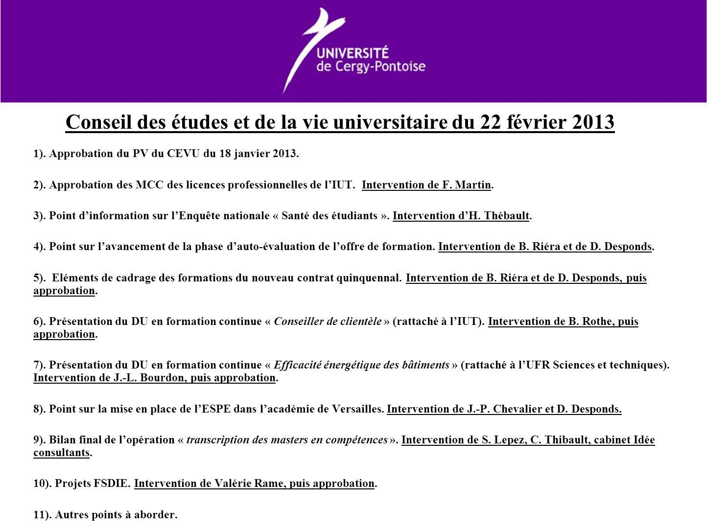 Conseil des études et de la vie universitaire du 22 février 2013 1). Approbation du PV du CEVU du 18 janvier 2013. 2). Approbation des MCC des licence